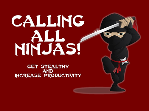 Calling All Ninjas! Get Stealthy and Increase Productivity